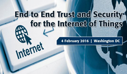 IEEE End to End Trust and Security Workshop for the Internet of Things - Washington, D.C. - 4 February 2016